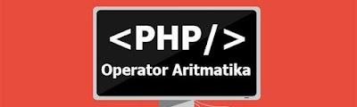 Cara Menggunakan Operator Aritmatika di PHP