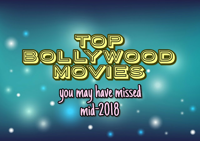 top bollywood movies you may have missed 2018