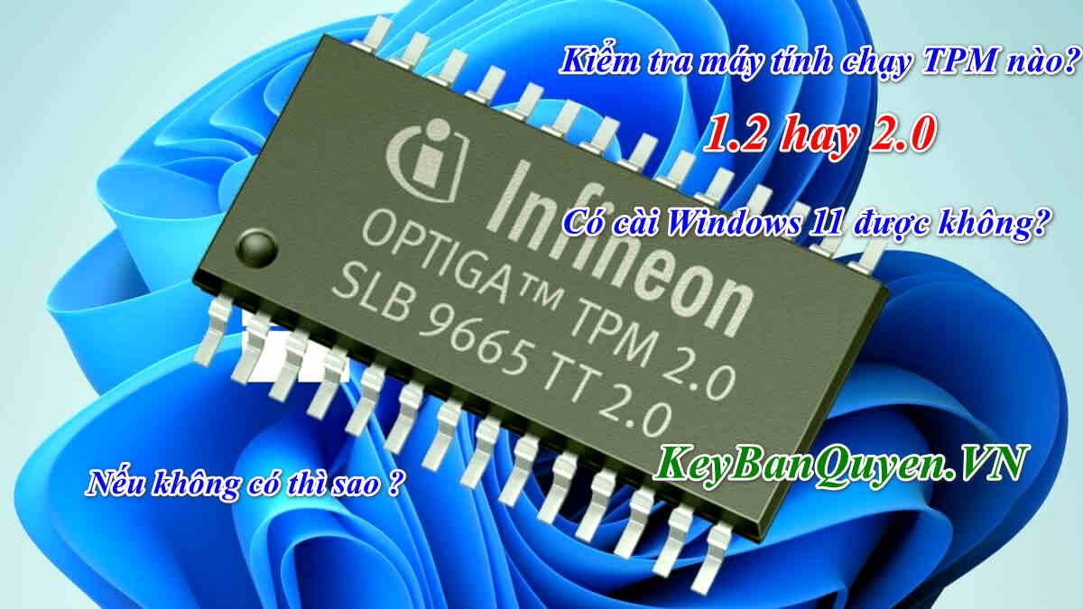 Chip TPM là gì? Hướng dẫn kiểm tra máy tính có TPM 2.0 ? Chip TPM có chức năng gì và hoạt động ra sao?