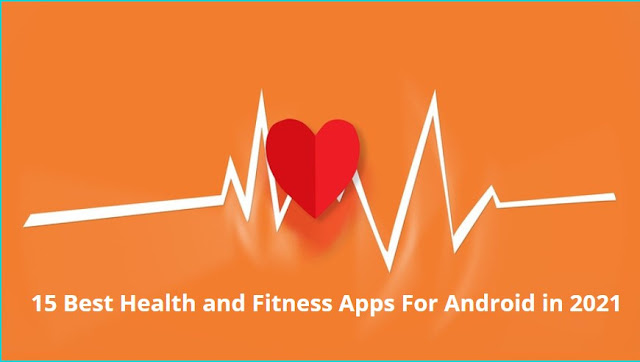 15 Best Health and Fitness Apps For Android in 2021