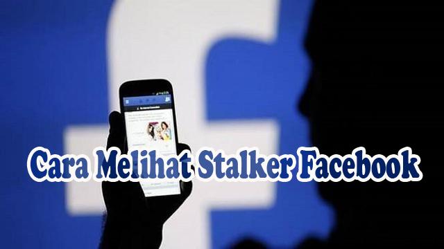 Cara Melihat Stalker Facebook