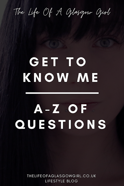 Pinterest Image for Get To Know Me | A-Z of questions to help my readers get to know me better on thelifeofaglasgowgirl.co.uk