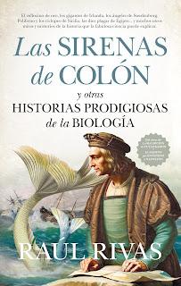 Las sirenas de Colón y otras historias prodigiosas de la Biología (Raúl Rivas)