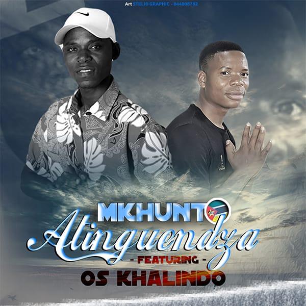 Mkhunto ft. Os Khalindo - Alinguendza