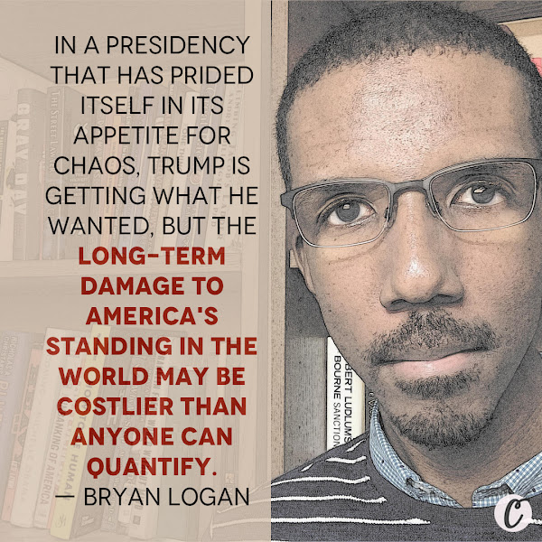 In a presidency that has prided itself in its appetite for chaos, Trump is getting what he wanted, but the long-term damage to America's standing in the world may be costlier than anyone can quantify. — Bryan Logan, Senior Editor, News, Business Insider