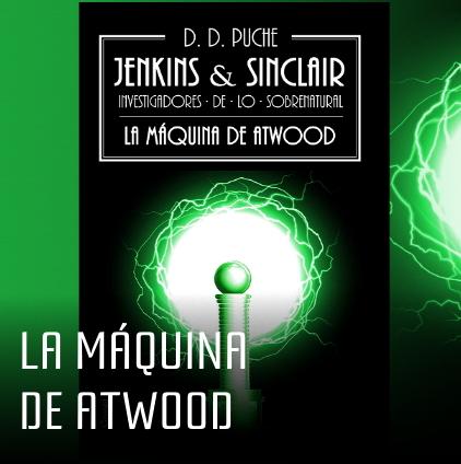 Jenkins & Sinclair. La máquina de Atwood. Terror cósmico, misterio y steampunk. Por D. D. Puche.
