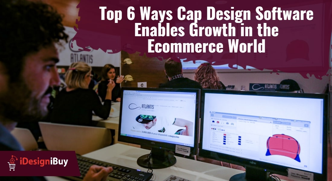 Top 6 Ways Cap Design Software Enables Growth in the Ecommerce World