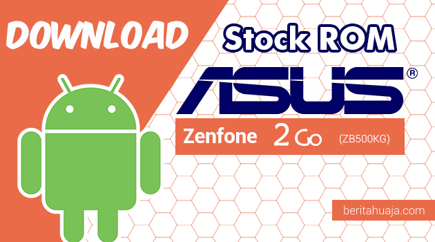 Download Firmware / Stock ROM Asus Zenfone 2 GO (ZB500KG) All Versions