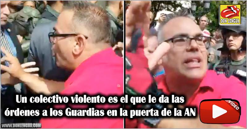 Un colectivo violento es el que le da las órdenes a los Guardias en la puerta de la AN