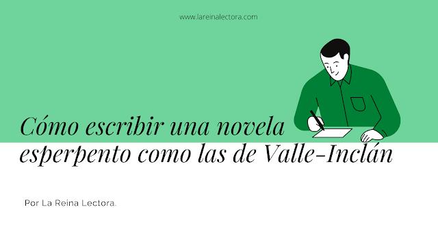 Cómo escribir una novela de estilo Valle-Inclán