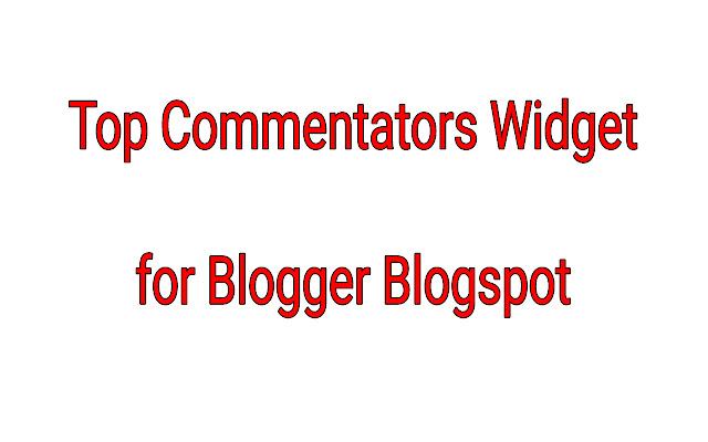 Top Commentators Widget for Blogger Blogspot