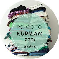 """Joanka-Z: """"Po co to kupiłam?!"""""""