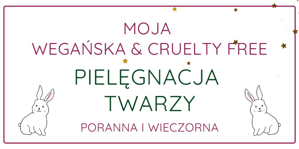 WEGAŃSKA I CRUELTY FREE PIELĘGNACJA TWARZY / MOJA PIELĘGNACJA ZIMA 2020/2021