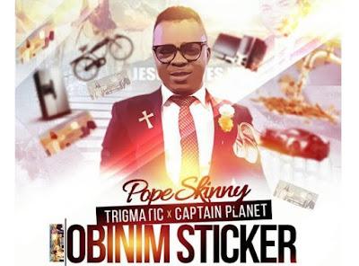 Pope Skinny ft. Captain Planet & Trigmatic – Obinim Sticker