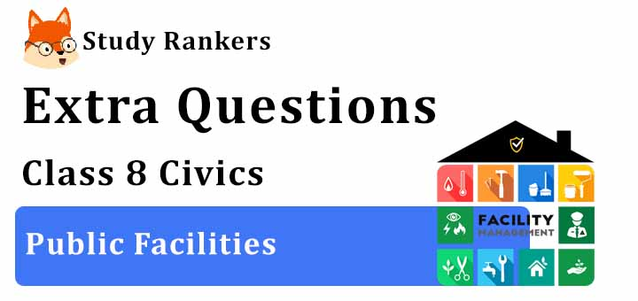 Public Facilities Extra Questions Chapter 9 Class 8 Civics