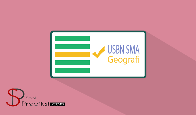 Latihan Soal dan Kunci Jawaban USBN Geografi SMA 2019