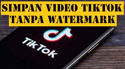 Cara Menyimpan Video TikTok Tanpa Watermark Sangat Gampang