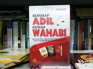 Bersikap Adil Kepada Wahabi versi Buku AM. Waskito