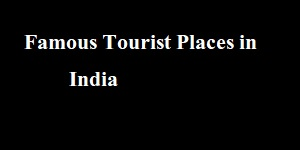 100+ Famous tourist places in India state wise | Tourist places in india