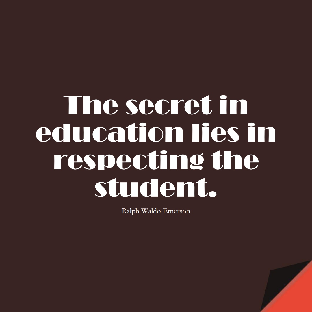 The secret in education lies in respecting the student. (Ralph Waldo Emerson);  #EducationQuotes