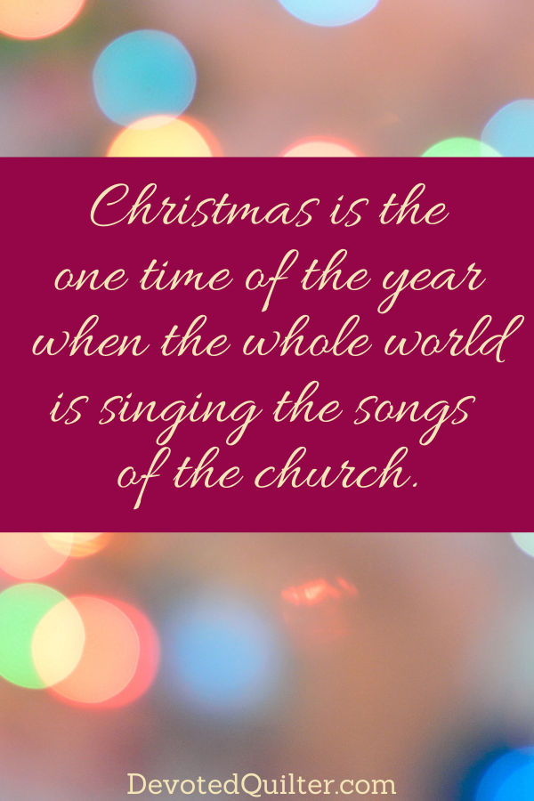 The whole world sings Christmas songs | DevotedQuilter.com