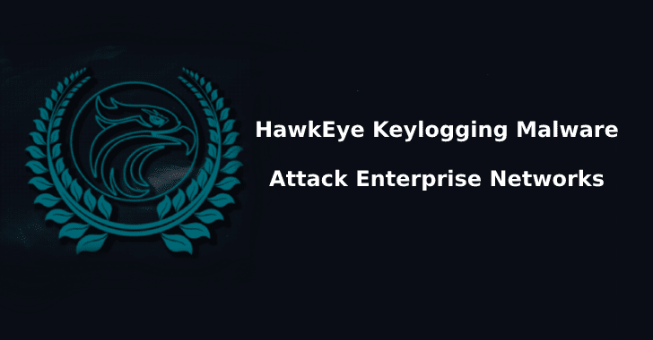 HawkEye Malware  - HawkEye 2BMalware - Hackers using HawkEye Malware to Attack Enterprise Networks