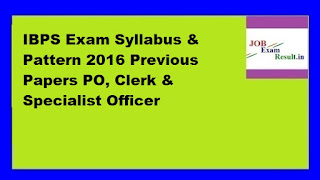 IBPS Exam Syllabus & Pattern 2016 Previous Papers PO, Clerk & Specialist Officer