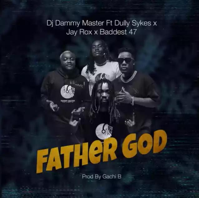 Dj dammy master ft Dully sykes X Jay rox X Baddest 47 – Father god