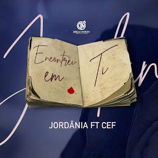 Jordânia Feat Cef - Encontrei em Ti [BAIXAR] 2019