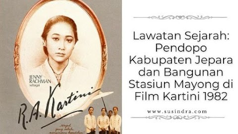 Lawatan Sejarah: Pendopo Kabupaten Jepara dan Bangunan Stasiun Mayong di Film Kartini 1982