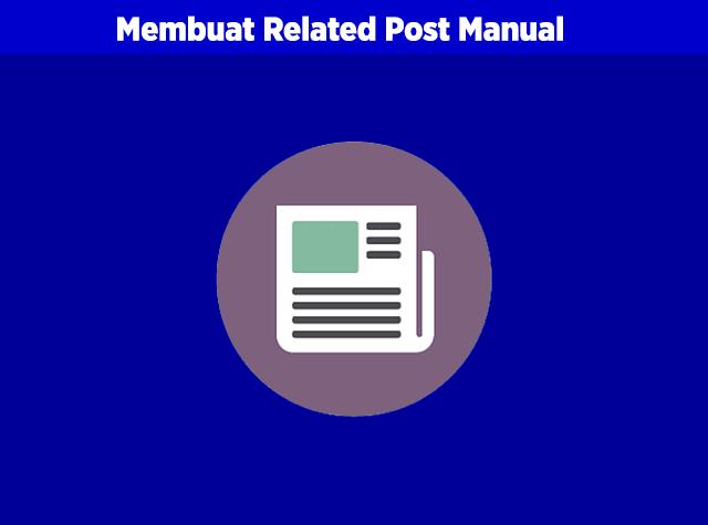 cara membuat related post baca juga atau artikel terkait manual di poetingan blog