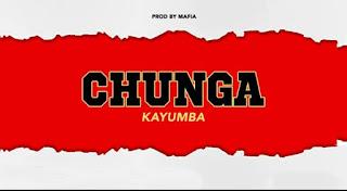 Audio | Kayumba – Chunga mp3