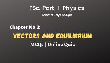 FSc ICS Physics Vectors and Equilibrium MCQs Online Test