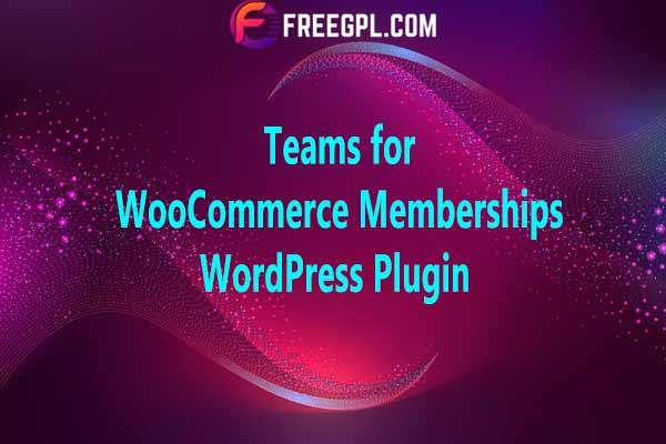 Teams for WooCommerce Memberships Nulled Download Free