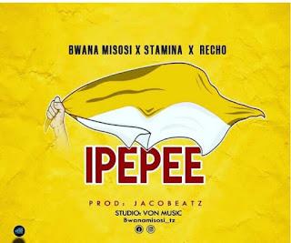 Audio    Bwana Misosi x Stamina x Recho – Ipepee Mp3
