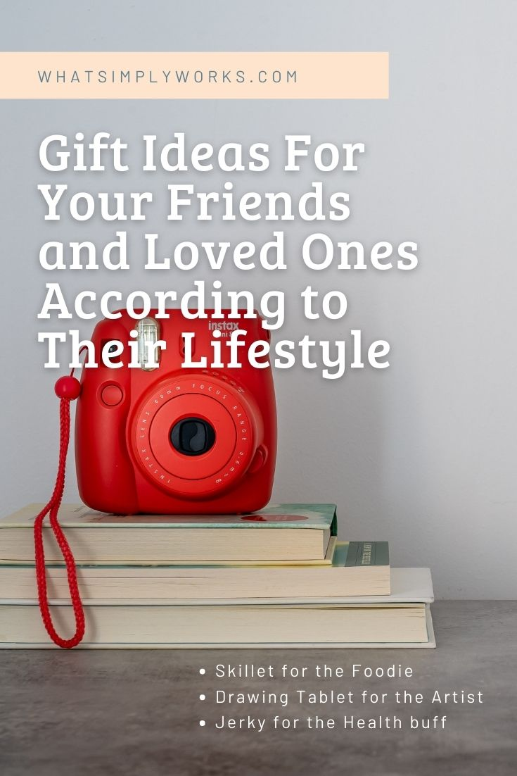 Gift Ideas For Your Friends and Loved Ones According to Their Lifestyle