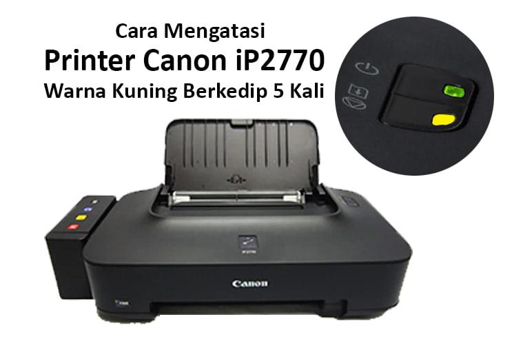 cara mengatasi printer canon ip2770 lampu kuning berkedip 5 kali