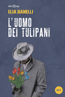L'uomo dei tulipani - Elia Banelli