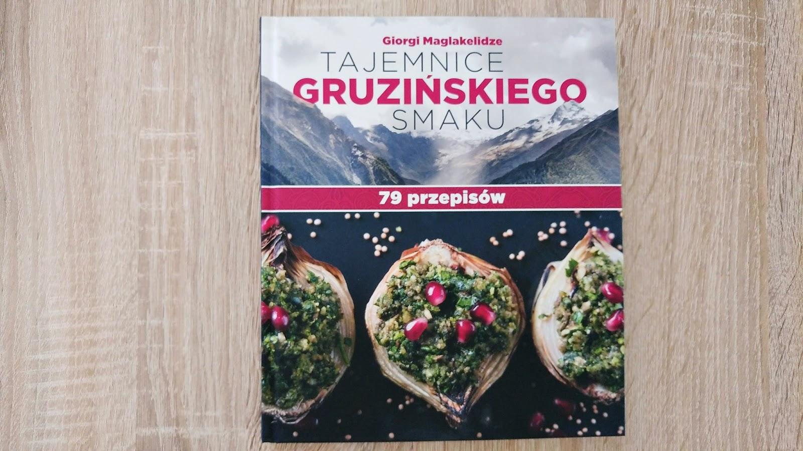 Tajemnice gruzińskiego smaku. 79 przepisów - Maglakelidze Giorgi - Wydawnictwo Nasza Księgarnia
