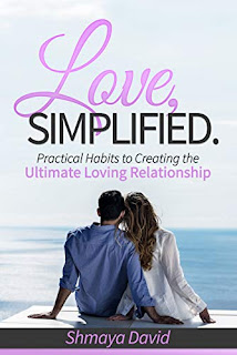 Love, Simplified: Practical Habits to Creating the Ultimate Loving Relationship by Shmaya David