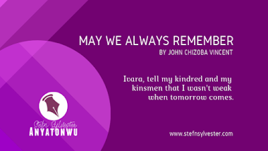 May We Always Remember, by John Chizoba Vincent