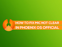 How To Fix Mic & Sound Not Clear in Phoenix OS Official