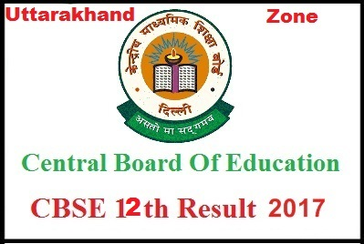 CBSE Board 12th Result 2017 Uttarakhand Zone Uttarakhand Region XIIth Class Result 2017