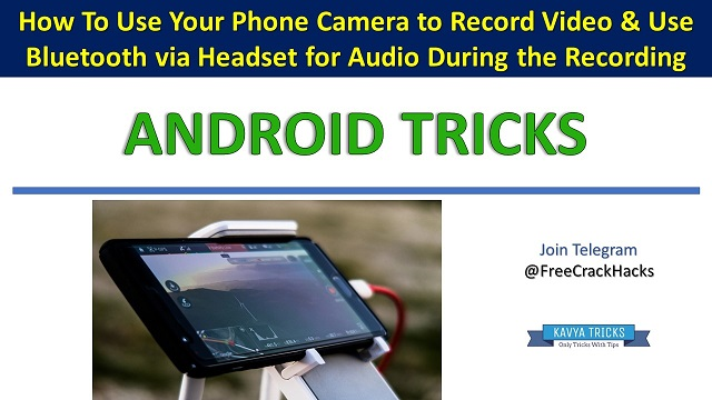 How To Use Your Phone Camera to Record Video & Use Bluetooth via Headset for Audio During the Recording @ www.kavyatricks.in