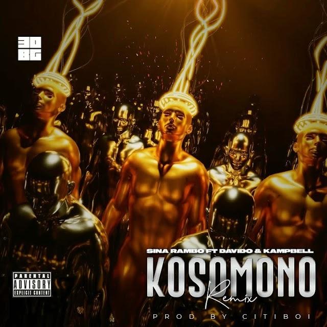 Music: Sina Rambo Ft. Davido & Kampbel - Kosomono Remix