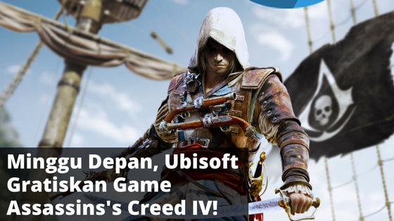 Minggu Depan, Ubisoft Gratiskan Assassin's Creed IV: Black Flag!