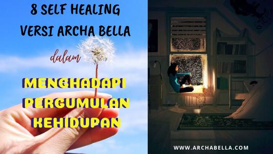8 SELF HEALING VERSI ARCHA BELLA MENGHADAPI PERGUMULAN KEHIDUPAN
