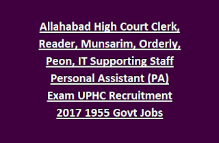 Allahabad High Court Clerk, Reader, Munsarim, Orderly, Peon, IT Supporting Staff Personal Assistant (PA) Exam UPHC Recruitment 2017 1955 Govt Jobs