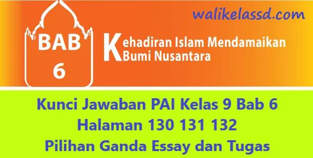 Kunci Jawaban Pai Kelas 9 Bab 6 Halaman 130 131 132 Pilihan Ganda Essay Dan Tugas Wali Kelas Sd