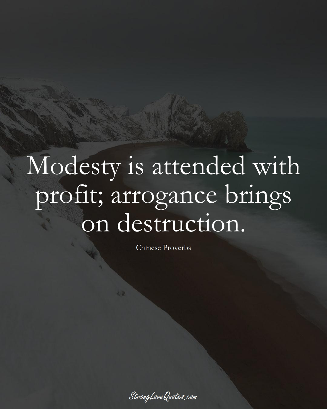 Modesty is attended with profit; arrogance brings on destruction. (Chinese Sayings);  #AsianSayings